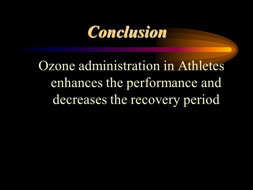 Conclusion Ozone administration in Athletes enhances the performance and decreases the recovery period.