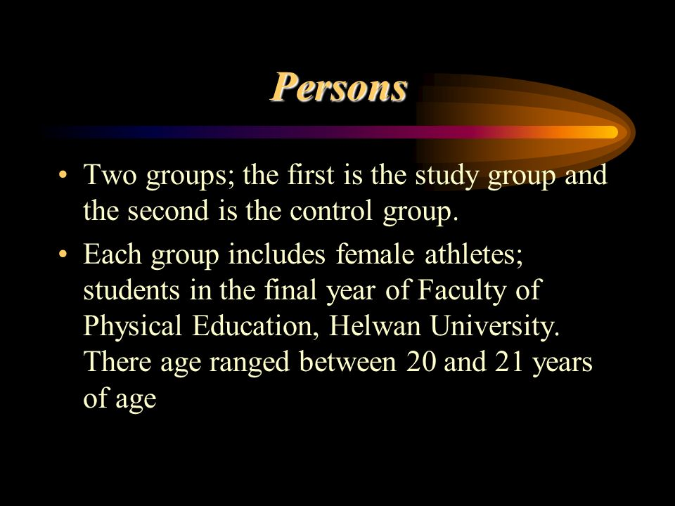 Persons Two groups; the first is the study group and the second is the control group.