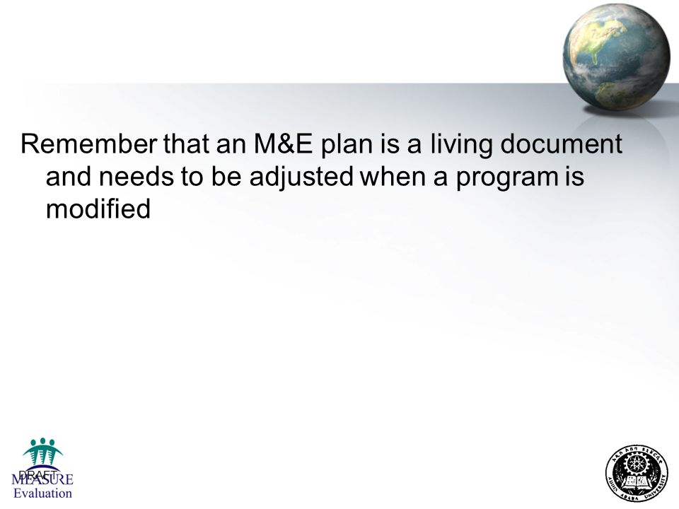 Remember that an M&E plan is a living document and needs to be adjusted when a program is modified