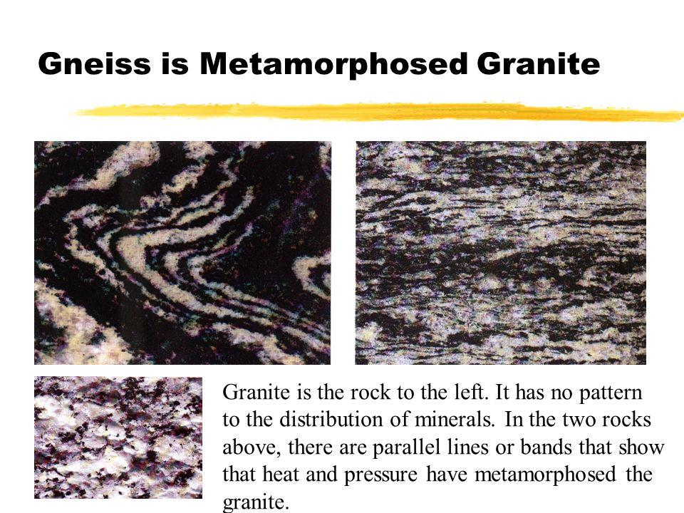 Gneiss is Metamorphosed Granite