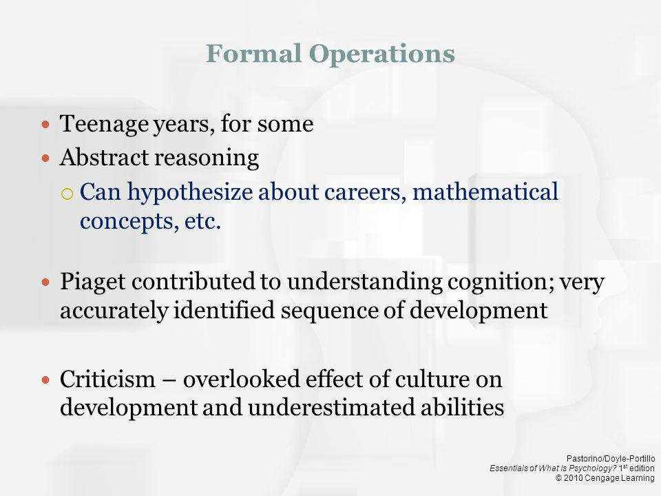 Formal Operations Teenage years, for some Abstract reasoning