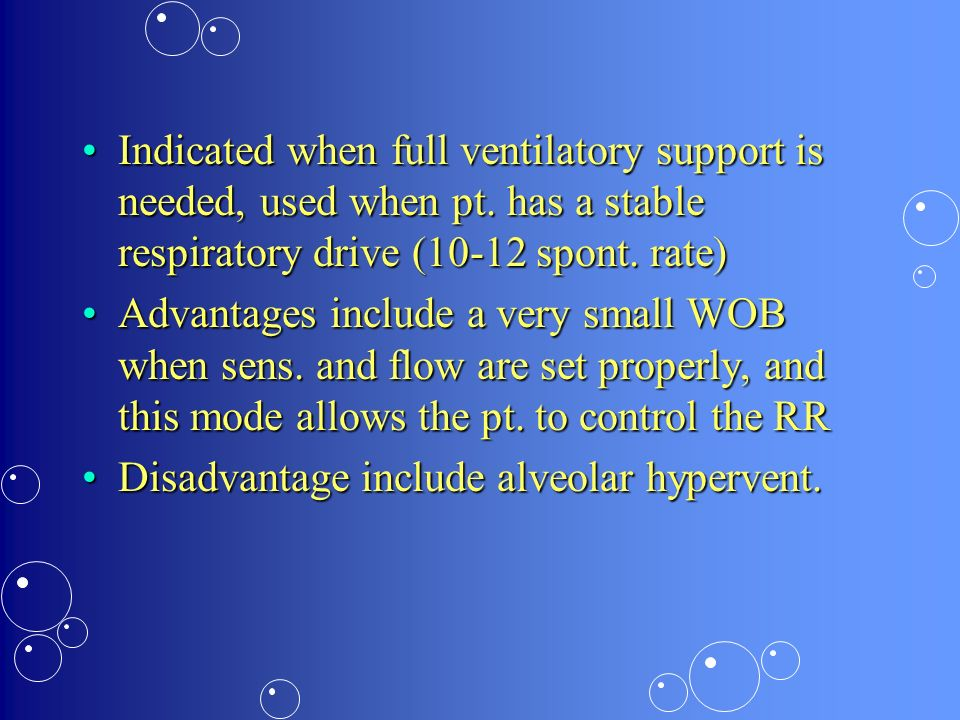 Indicated when full ventilatory support is needed, used when pt