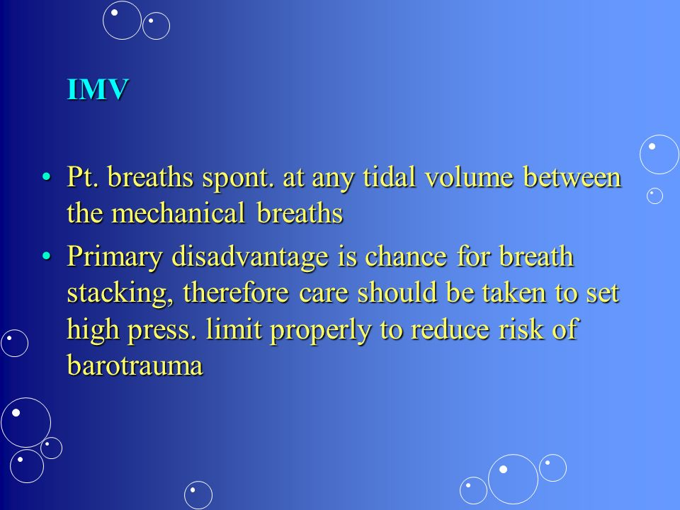 IMV Pt. breaths spont. at any tidal volume between the mechanical breaths.