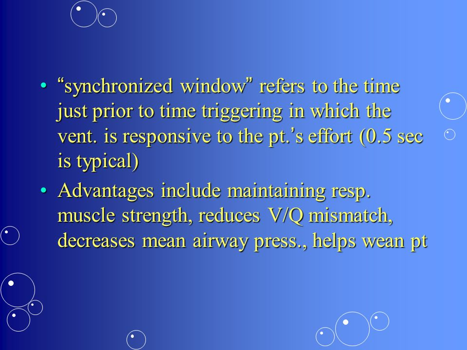 synchronized window refers to the time just prior to time triggering in which the vent. is responsive to the pt.'s effort (0.5 sec is typical)