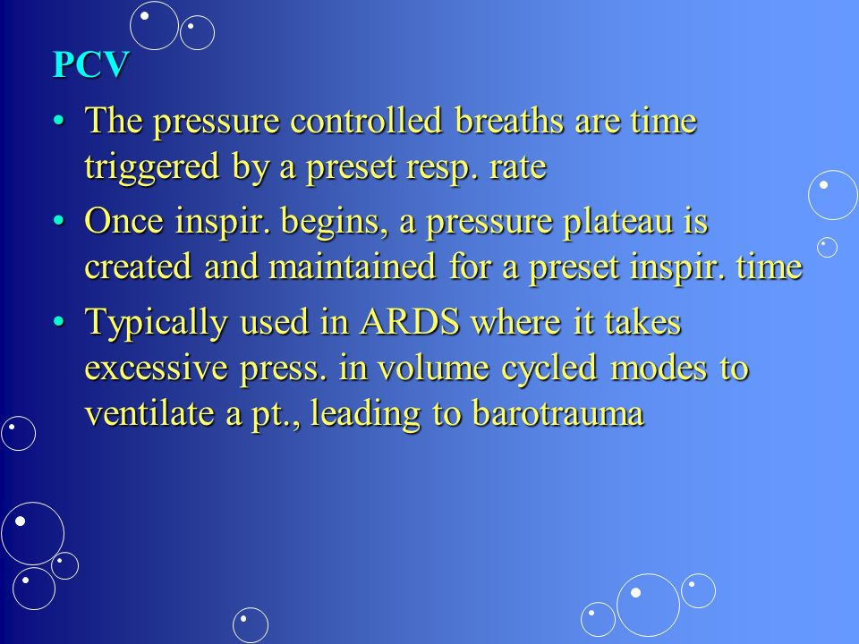 PCV The pressure controlled breaths are time triggered by a preset resp. rate.