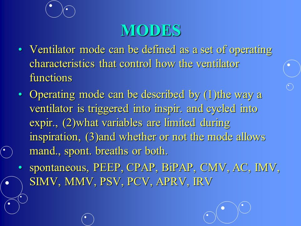 MODES Ventilator mode can be defined as a set of operating characteristics that control how the ventilator functions.