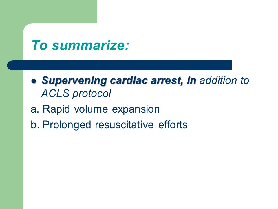 To summarize: Supervening cardiac arrest, in addition to ACLS protocol