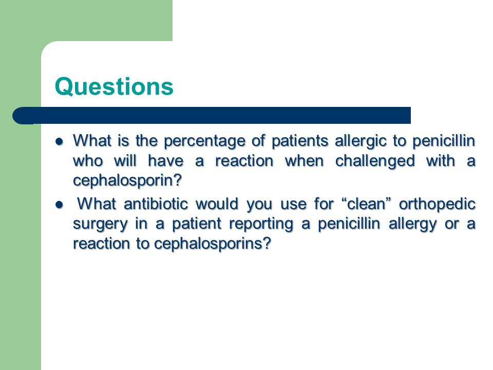 Questions What is the percentage of patients allergic to penicillin who will have a reaction when challenged with a cephalosporin