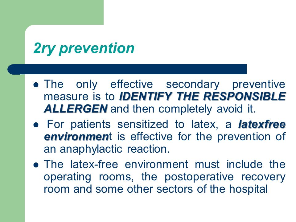 2ry prevention The only effective secondary preventive measure is to IDENTIFY THE RESPONSIBLE ALLERGEN and then completely avoid it.
