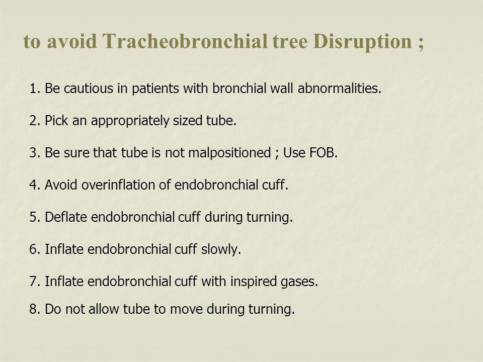 to avoid Tracheobronchial tree Disruption ;