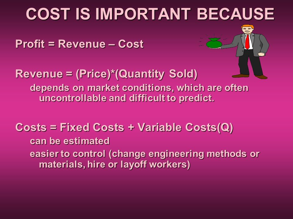 COST IS IMPORTANT BECAUSE