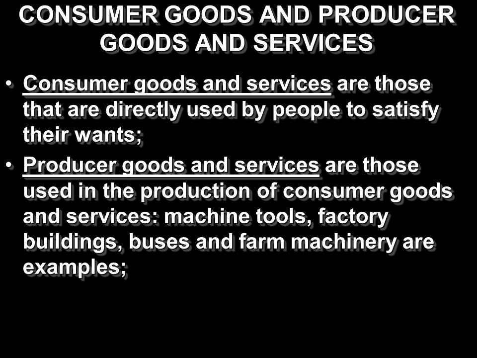 CONSUMER GOODS AND PRODUCER GOODS AND SERVICES