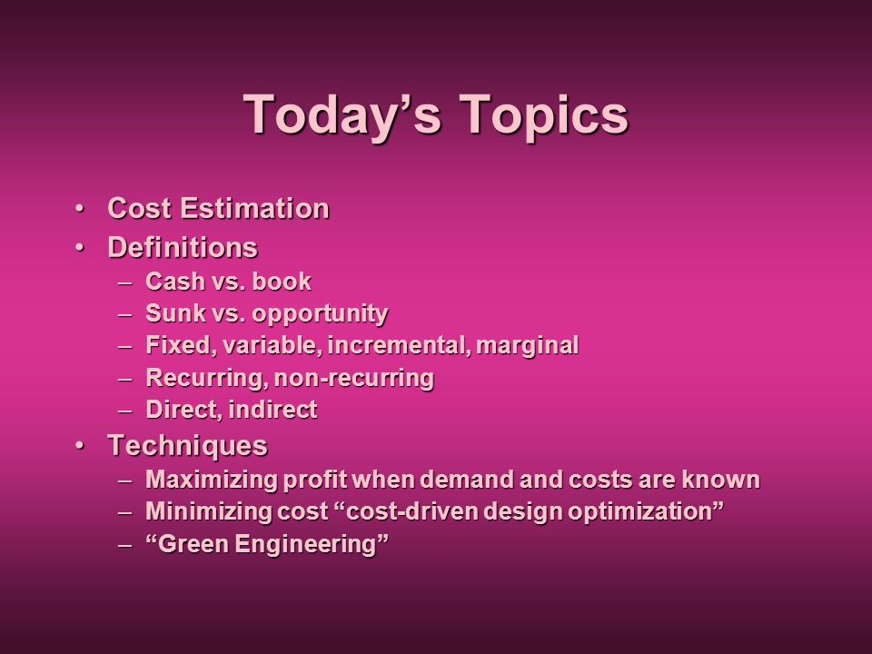 Today's Topics Cost Estimation Definitions Techniques Cash vs. book