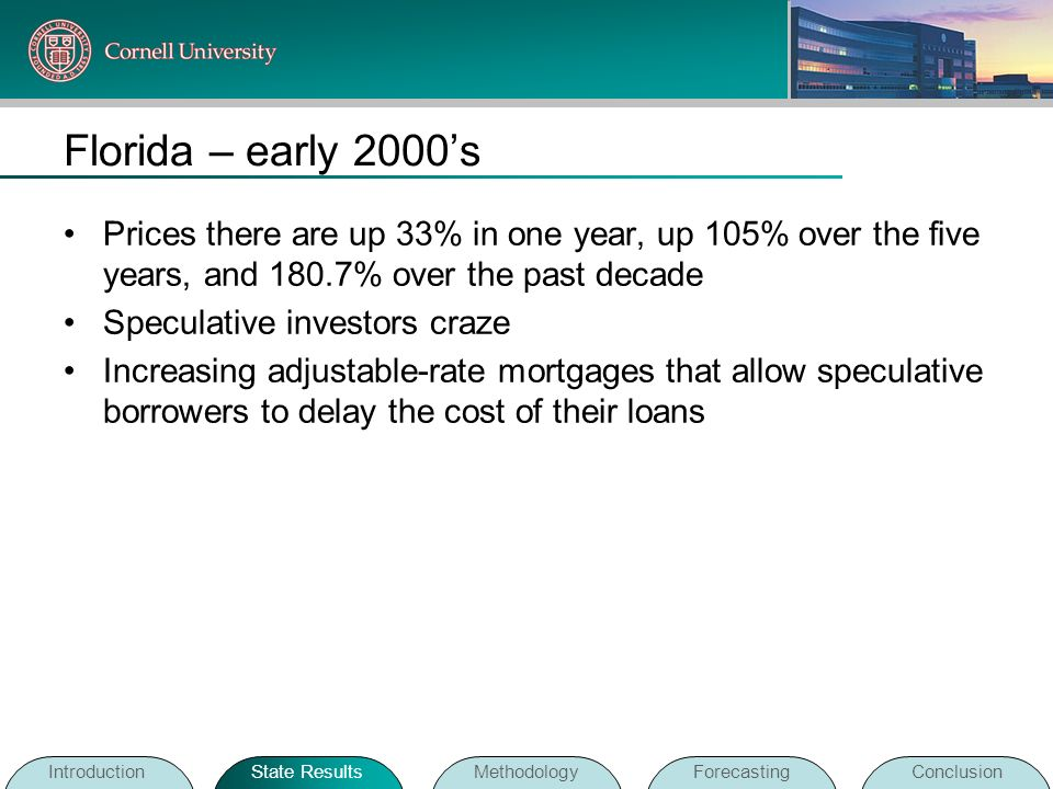 Florida – early 2000's Prices there are up 33% in one year, up 105% over the five years, and 180.7% over the past decade.