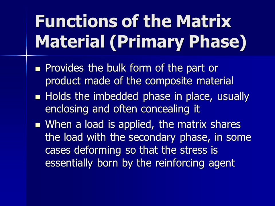 Functions of the Matrix Material (Primary Phase)