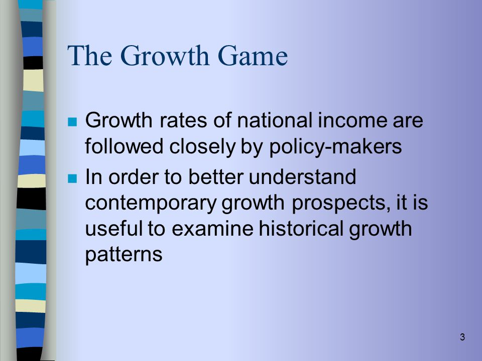 The Growth Game Growth rates of national income are followed closely by policy-makers.