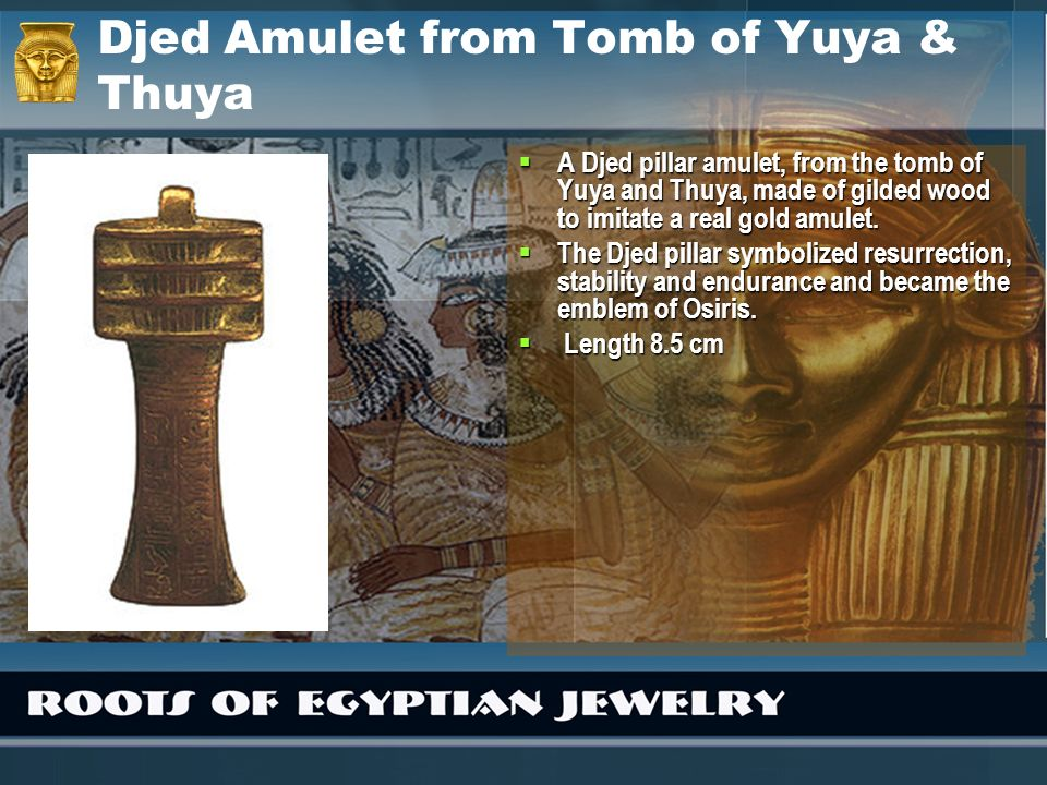 Djed Amulet from Tomb of Yuya & Thuya
