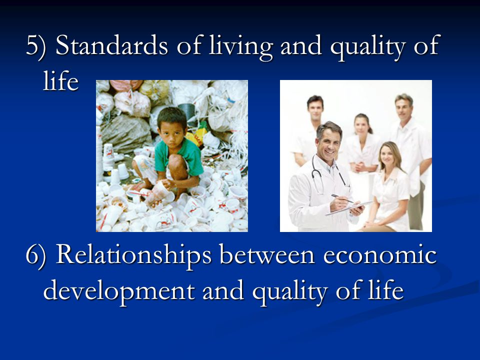 5) Standards of living and quality of life