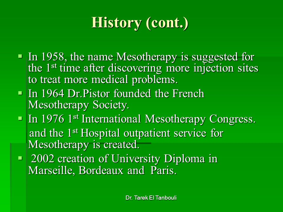 History (cont.) In 1958, the name Mesotherapy is suggested for the 1st time after discovering more injection sites to treat more medical problems.