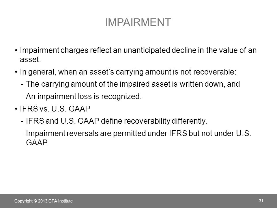 impairment Impairment charges reflect an unanticipated decline in the value of an asset.
