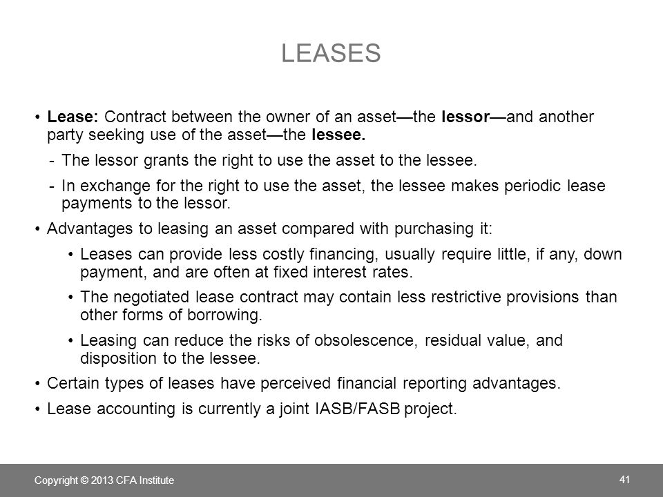 leases Lease: Contract between the owner of an asset—the lessor—and another party seeking use of the asset—the lessee.