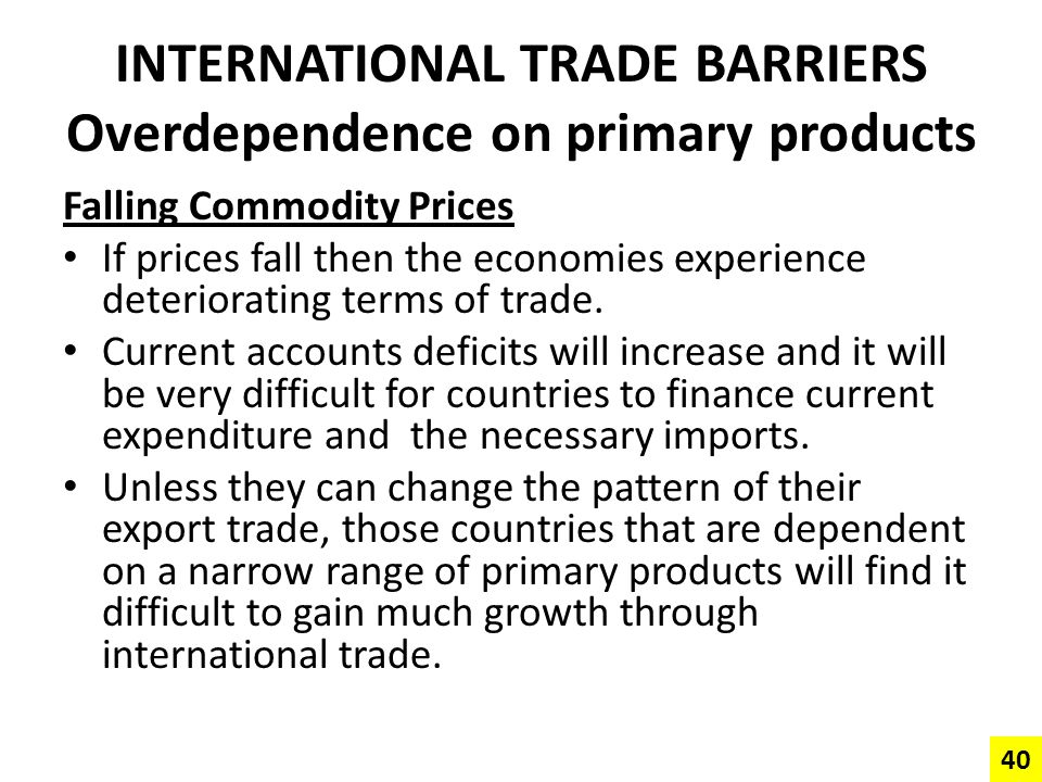 INTERNATIONAL TRADE BARRIERS Overdependence on primary products