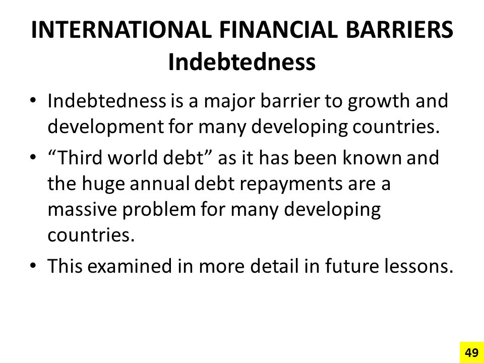 INTERNATIONAL FINANCIAL BARRIERS Indebtedness