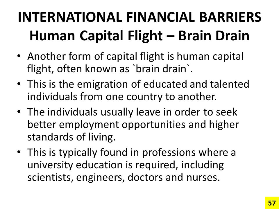 INTERNATIONAL FINANCIAL BARRIERS Human Capital Flight – Brain Drain