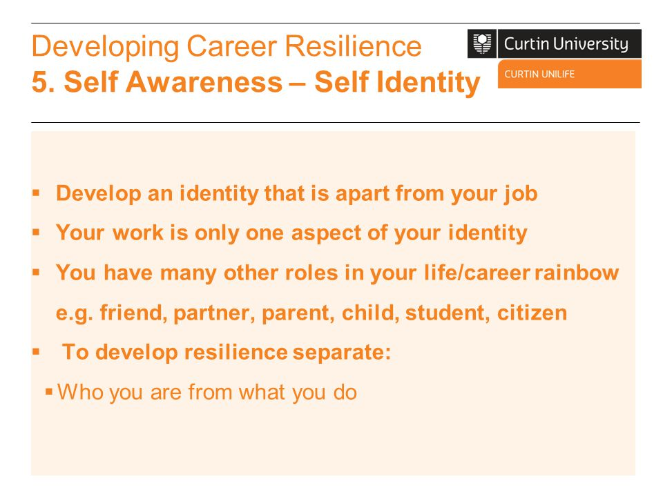 Developing Career Resilience 5. Self Awareness – Self Identity