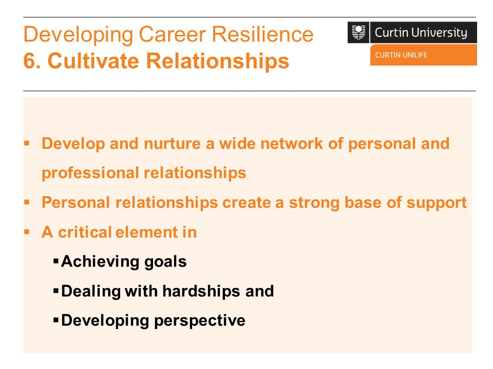 Developing Career Resilience 6. Cultivate Relationships