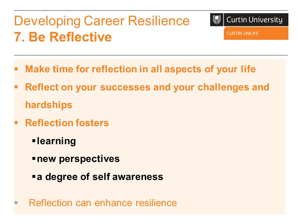 Developing Career Resilience 7. Be Reflective