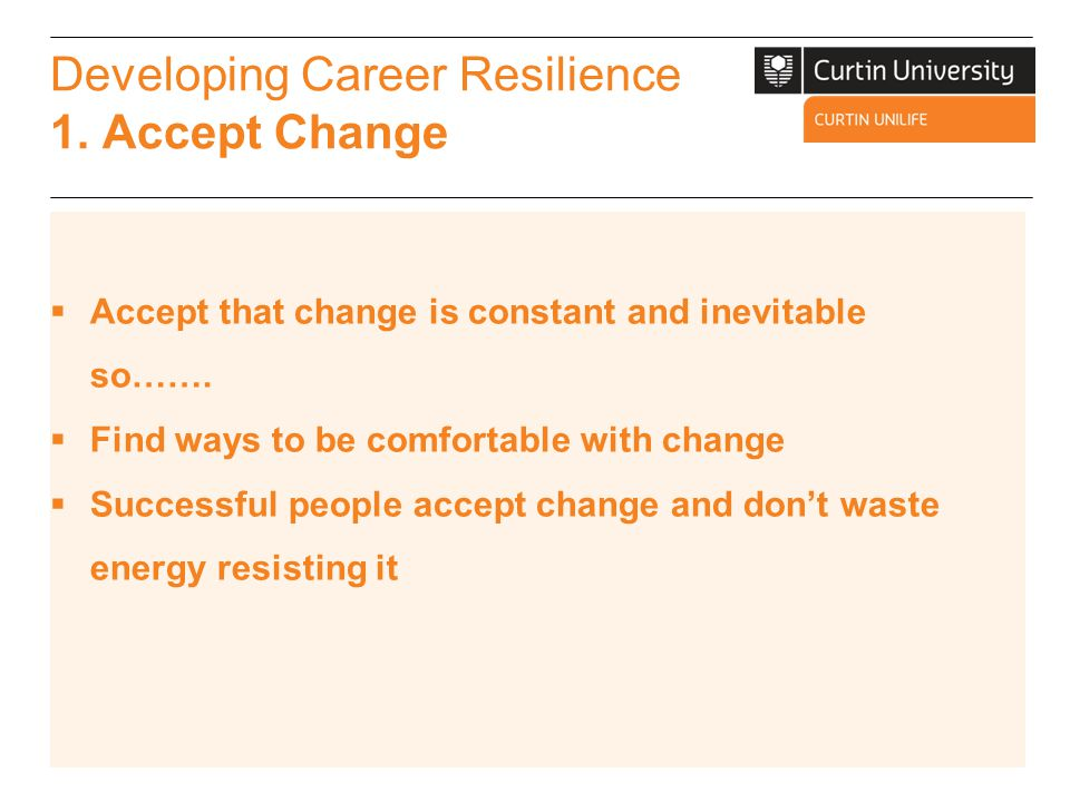 Developing Career Resilience 1. Accept Change