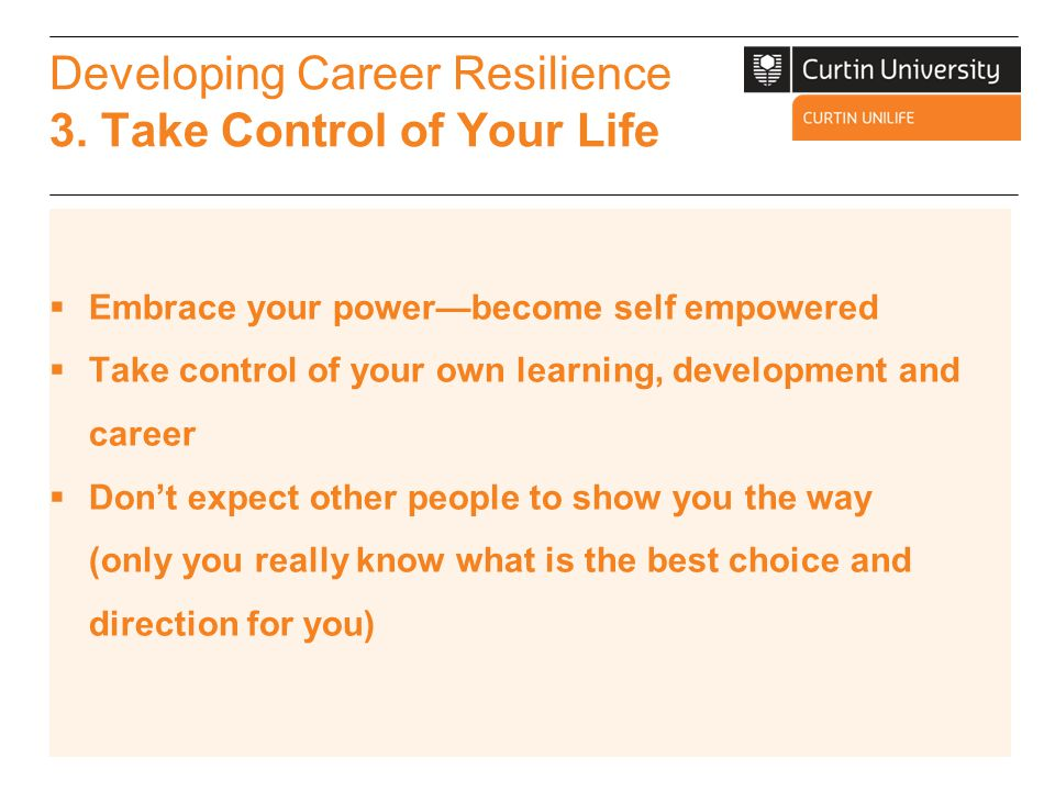 Developing Career Resilience 3. Take Control of Your Life