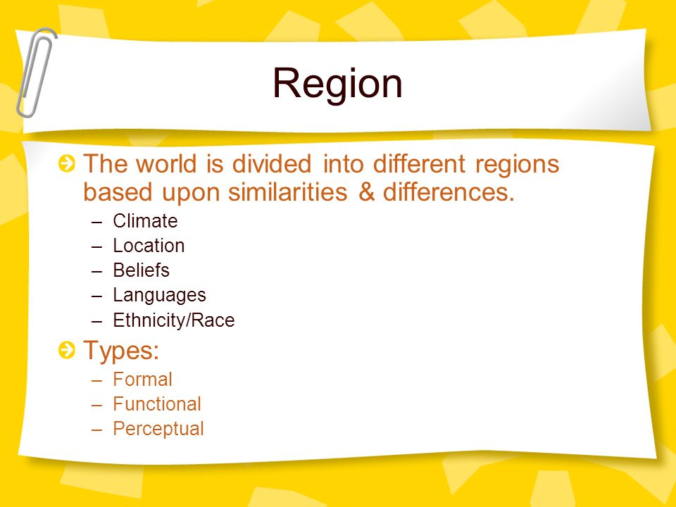 Region The world is divided into different regions based upon similarities & differences. Climate.