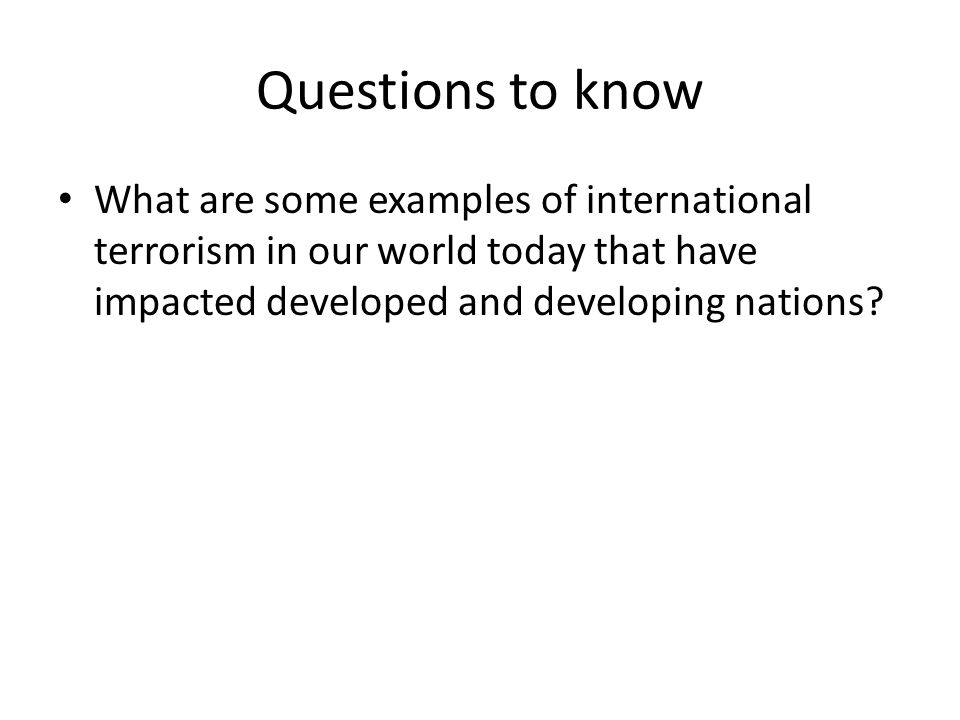 Questions to know What are some examples of international terrorism in our world today that have impacted developed and developing nations