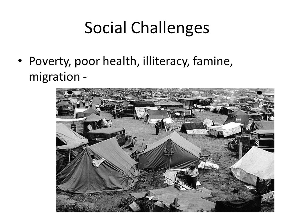 Social Challenges Poverty, poor health, illiteracy, famine, migration -