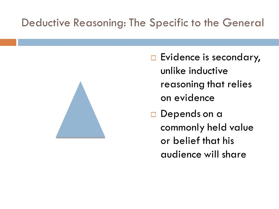 Deductive Reasoning: The Specific to the General