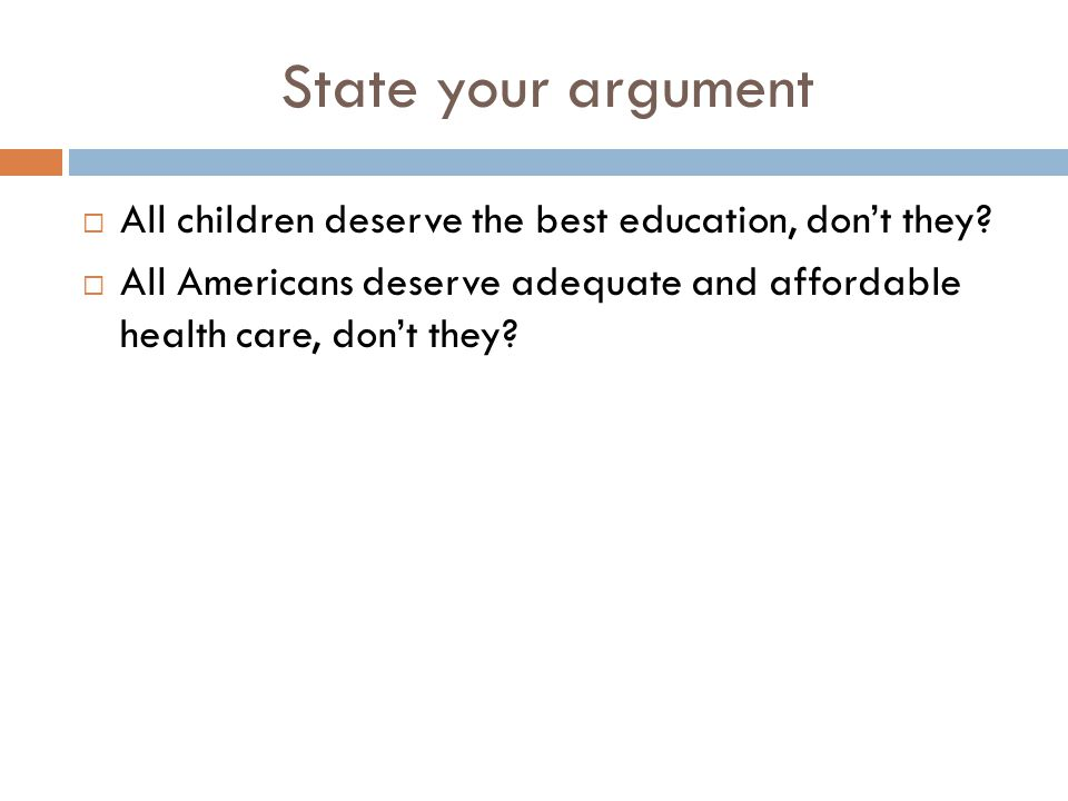 State your argument All children deserve the best education, don't they.