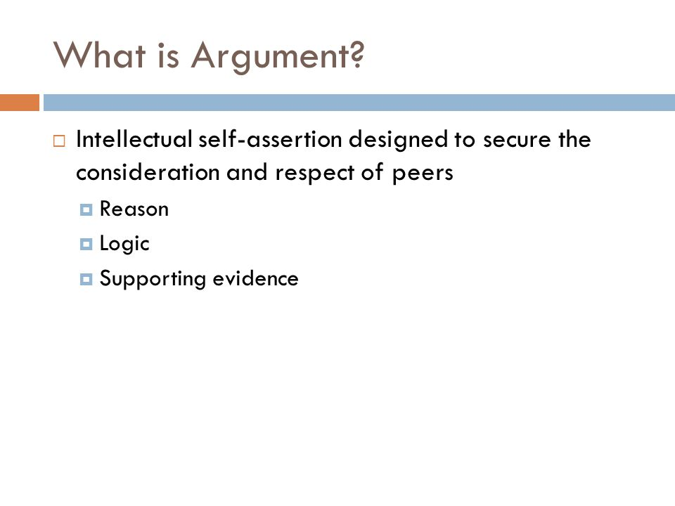What is Argument Intellectual self-assertion designed to secure the consideration and respect of peers.
