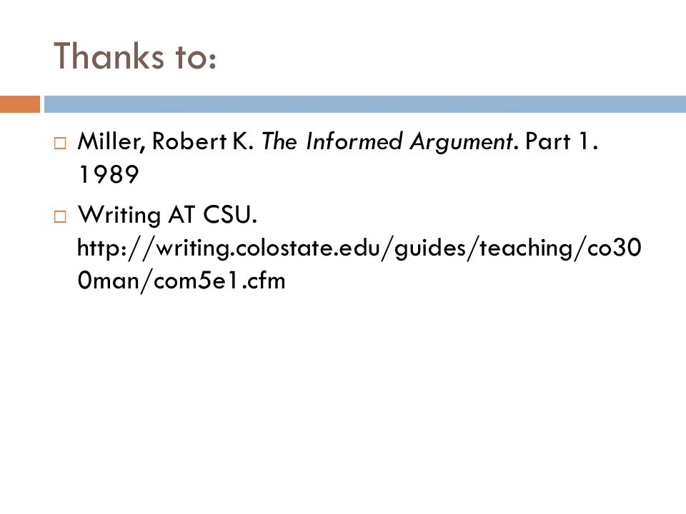 Thanks to: Miller, Robert K. The Informed Argument. Part 1. 1989
