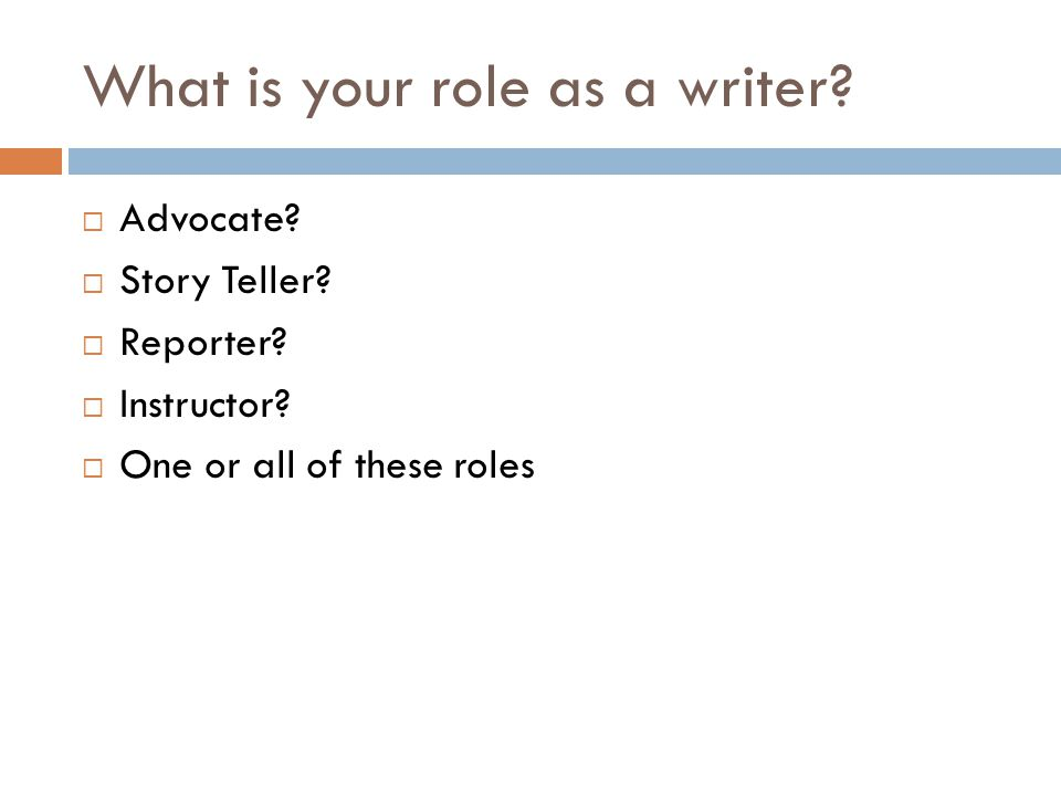 What is your role as a writer