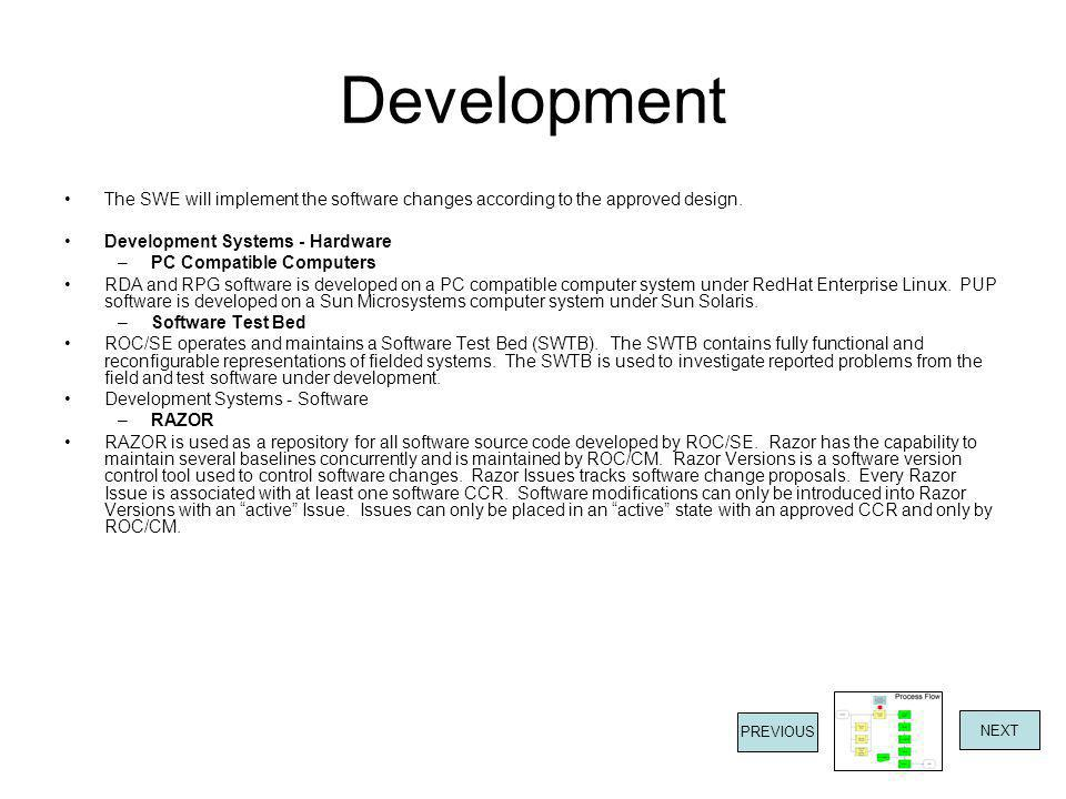 Development The SWE will implement the software changes according to the approved design. Development Systems - Hardware.