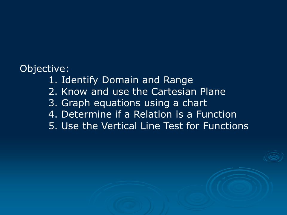 Objective: 1. Identify Domain and Range. 2. Know and use the Cartesian Plane. 3. Graph equations using a chart.