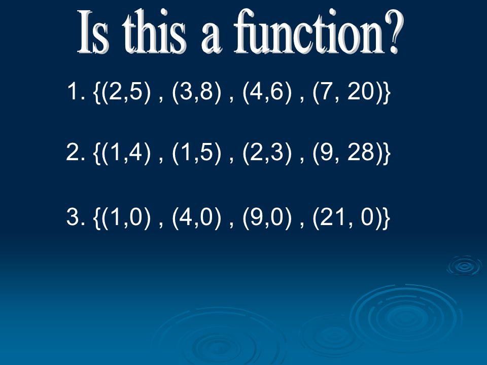 Is this a function. 1. {(2,5) , (3,8) , (4,6) , (7, 20)} 2.