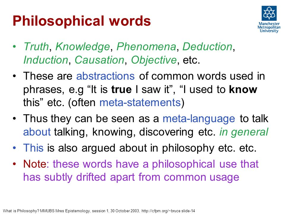 Philosophical words Truth, Knowledge, Phenomena, Deduction, Induction, Causation, Objective, etc.