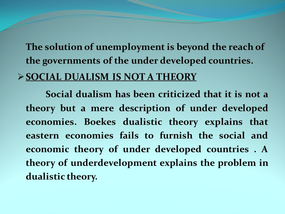 The solution of unemployment is beyond the reach of the governments of the under developed countries.