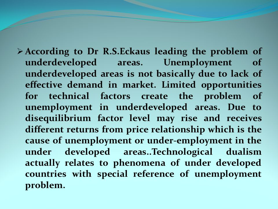 According to Dr R.S.Eckaus leading the problem of underdeveloped areas.