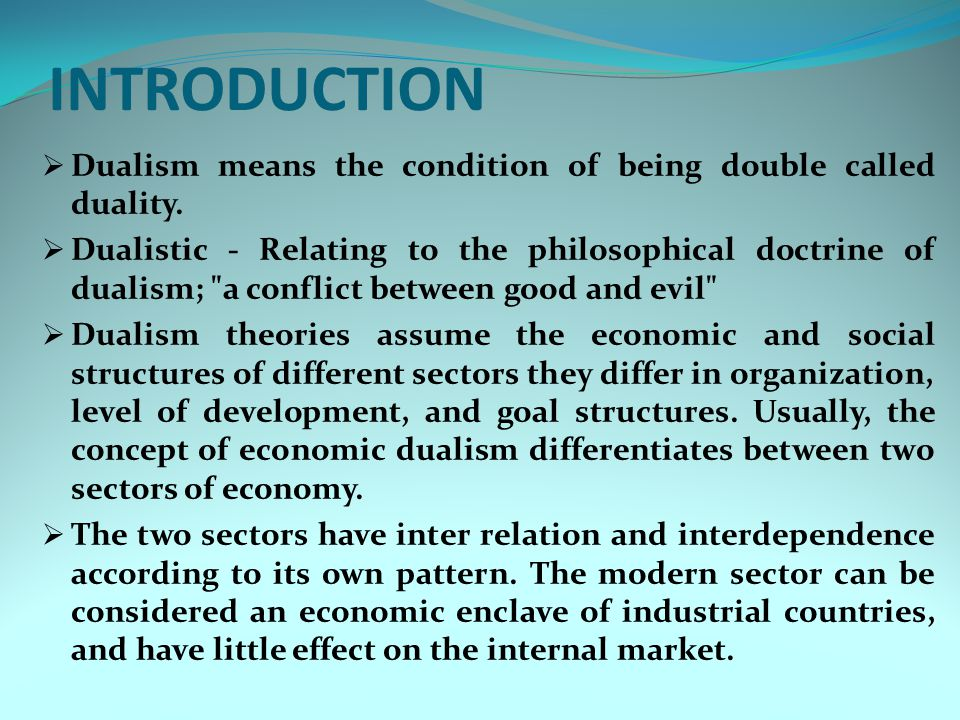 INTRODUCTION Dualism means the condition of being double called duality.
