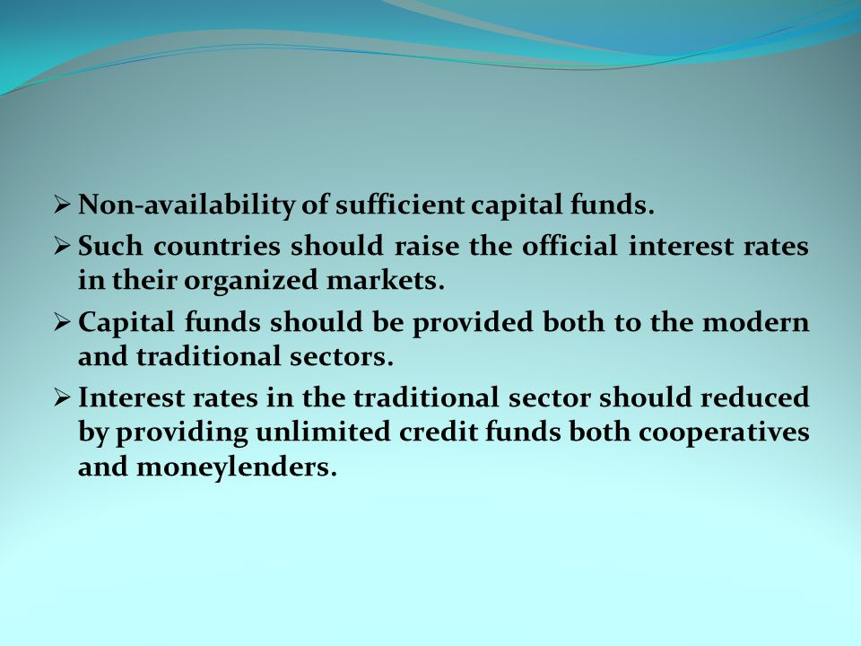 Non-availability of sufficient capital funds.