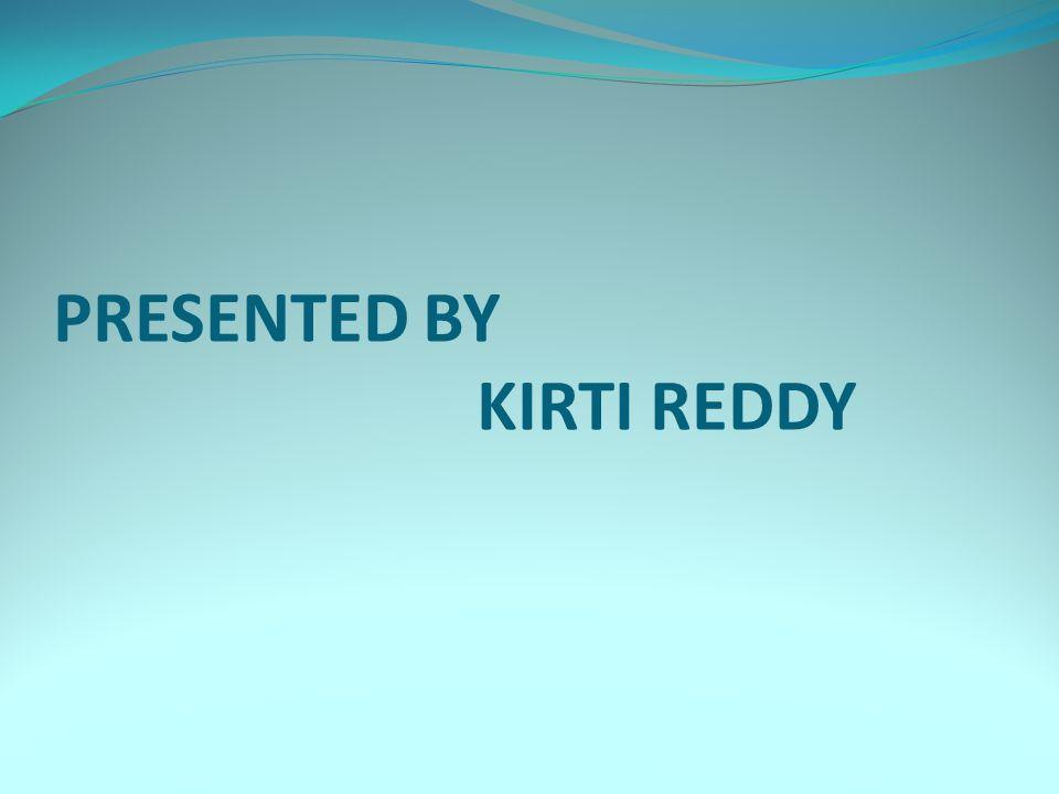 PRESENTED BY KIRTI REDDY